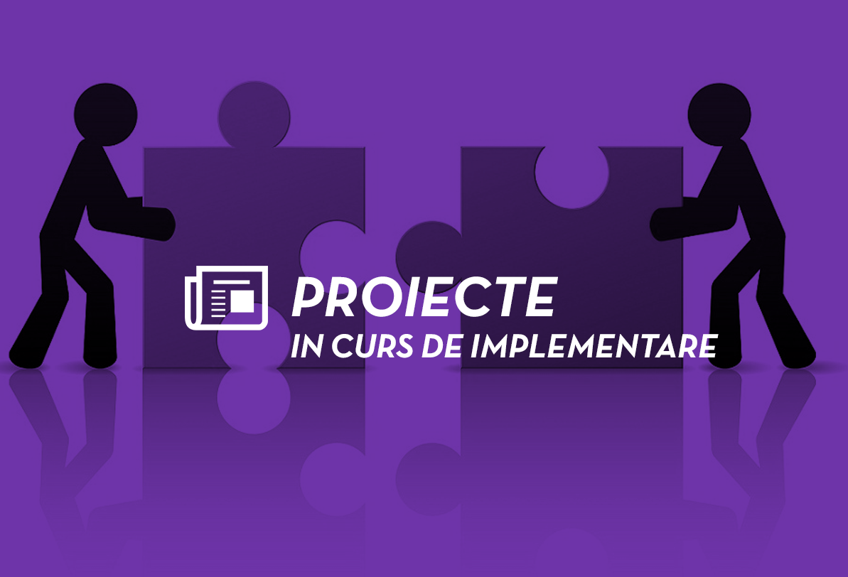 Proiecte in curs de implementare